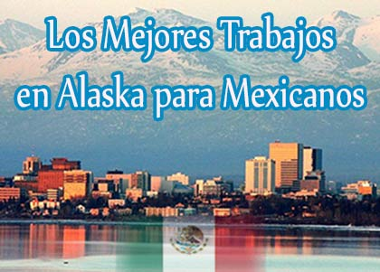 bolsa de trabajo en alaska para mexicanos