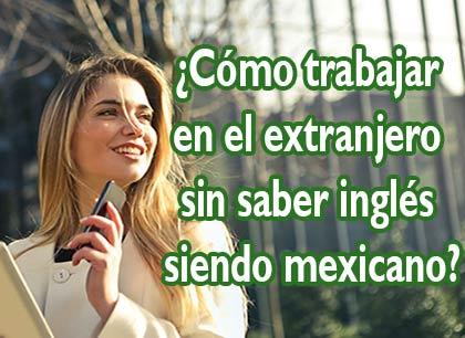 como trabajar en el extranjero siendo mexicano