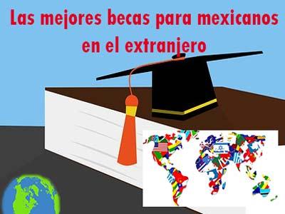 Las mejores becas para mexicanos en el extranjero
